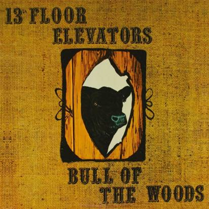 "13th Floor Elevators ""Bull Of The Woods"""