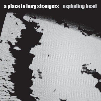"A Place To Bury Strangers ""Exploding Head"""