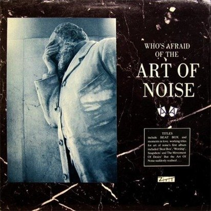 "Art Of Noise ""Who'S Afraid Of The Art Of Noise"""