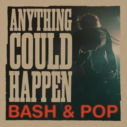 "Bash & Pop ""Anything Could Happen"""