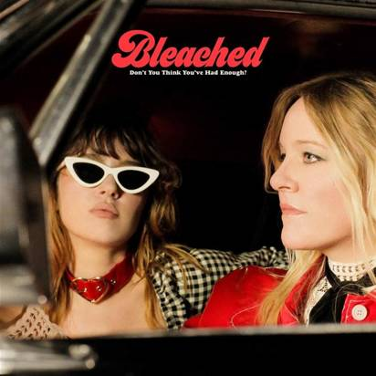 "Bleached ""Don't You Think You've Had Enough"""