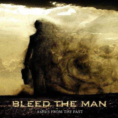 "Bleed The Man ""Ashes From The Past"""