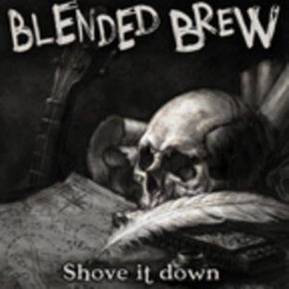 "Blended Brew ""Shove It Down"""