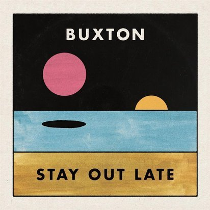 "Buxton ""Stay Out Late Lp"""