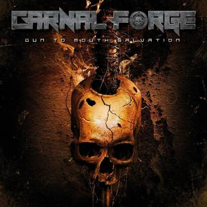 "Carnal Forge ""Gun To Mouth Salvation"""