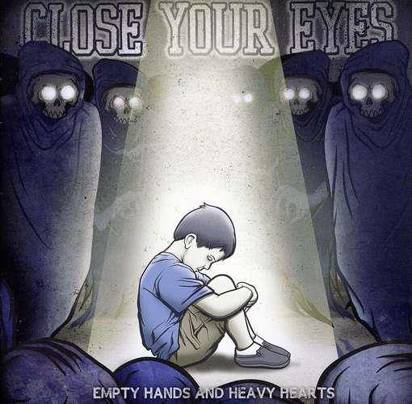 "Close Your Eyes ""Empty Hands And Heavy Hearts"""