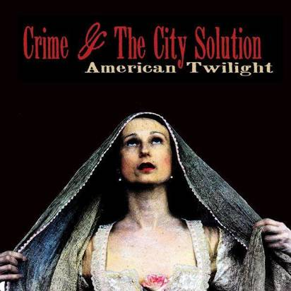 "Crime And The City Solution ""American Twilight"""
