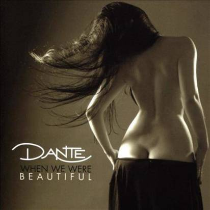 "Dante ""When We Were Beautiful"""