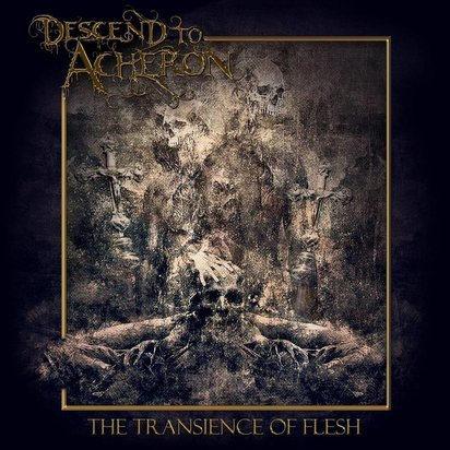 "Descend To Acheron ""The Transience Of Flesh"""