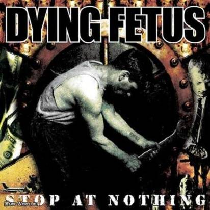 "Dying Fetus ""Stop At Nothing"""