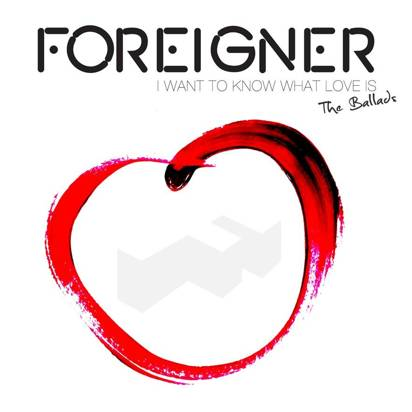 "Foreigner ""I want To Know What Love Is - The Ballads"""