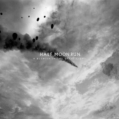 "Half Moon Run ""A Blemish In The Great Light"""