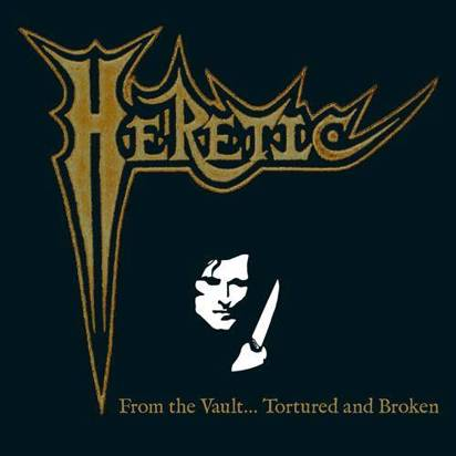 "Heretic ""From The Vault Tortured And Broken"""