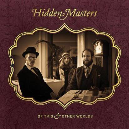 "Hidden Masters ""Of This And Other Worlds"""