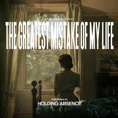 "Holding Absence ""The Greatest Mistake Of My Life"""