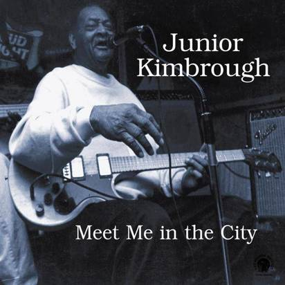 "Junior Kimbrough ""Meet Me In The City"""