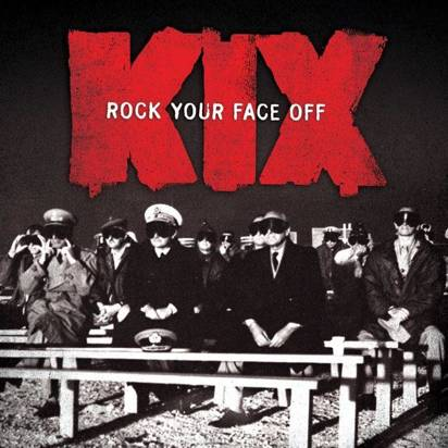 "Kix ""Rock Your Face Off"""