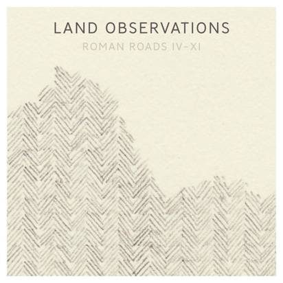 "Land Observations ""Roman Roads IV-XI LP"""