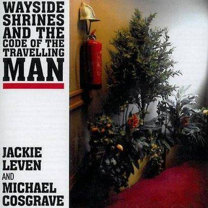 "Leven, Jackie & Cosgrave, Michael ""Wayside Shrines And The Code Of The Travelling Man"""