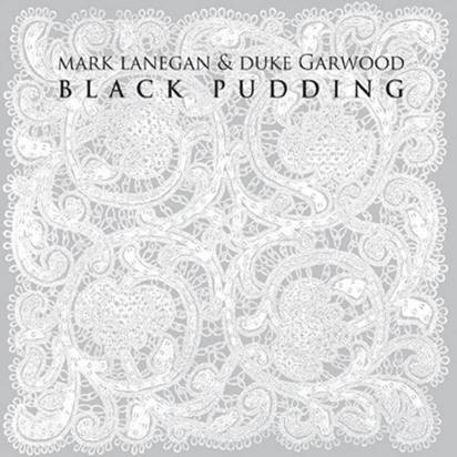 "Mark Lanegan & Duke Garwood ""Black Pudding"""