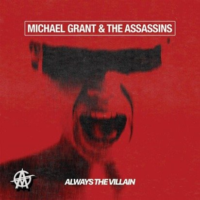 "Michael Grant & The Assassins ""Always The Villain"""