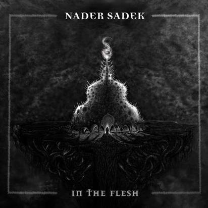 "Nader Sadek ""In The Flesh"""