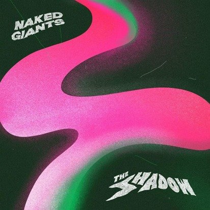 "Naked Giants ""The Shadow"""