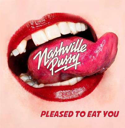 "Nashville Pussy ""Pleased To Eat You"""