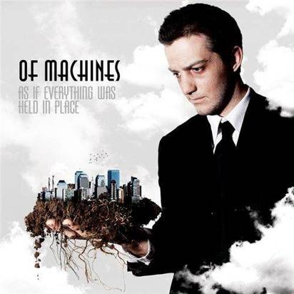 "Of Machines ""As If Everything Was Held In Place"""