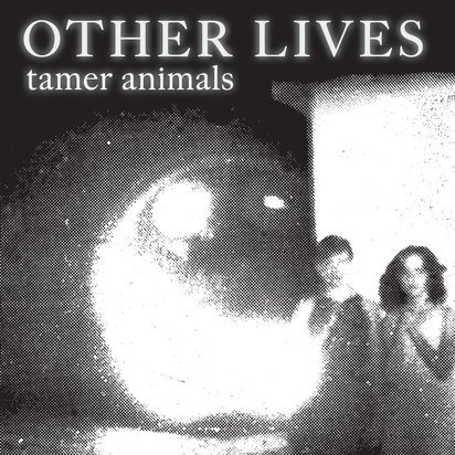 "Other Lives ""Tamer Animals"""