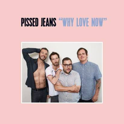 "Pissed Jeans ""Why Love Now Lp"""