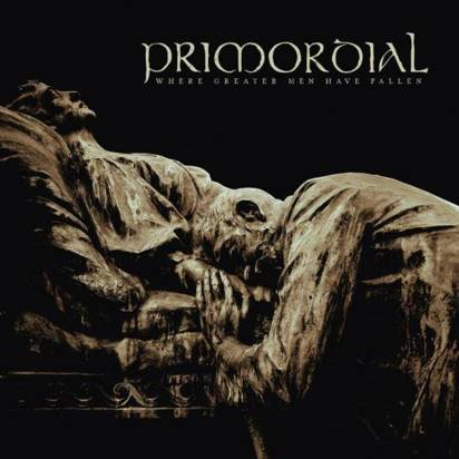 "Primordial ""Where Greater Men Have Fallen Limited Edition"""