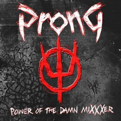 "Prong ""Power Of The Damn Mixxxer"""