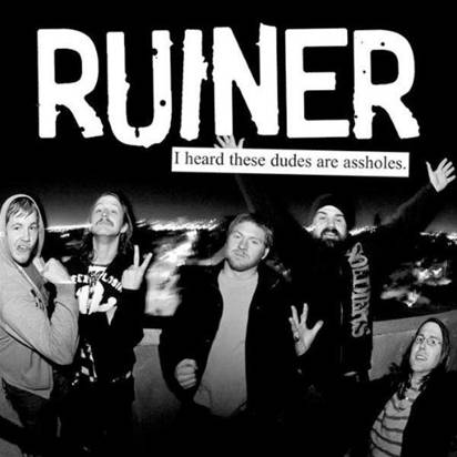 "Ruiner ""I Heard These Dudes Are Assholes"""