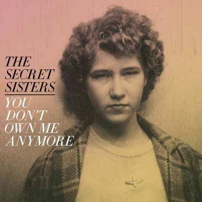 "Secret Sisters, The ""You Don't Own Me Anymore Lp"""