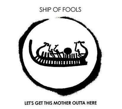 "Ship Of Fools ""Let'S Get This Mother"""