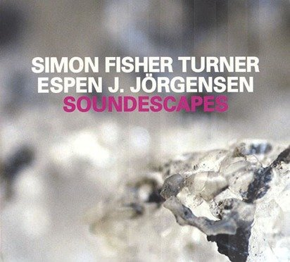 "Simon Fisher Turner Espen J. Jorgensen ""Soundescapes"""