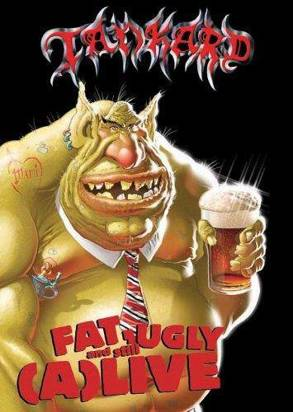 "Tankard ""Fat Ugly And Still Alive"""