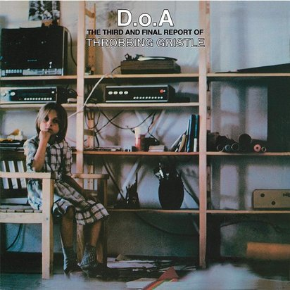"Throbbing Gristle ""D.O.A. The Third And Final Report Of Throbbing Gristle"""