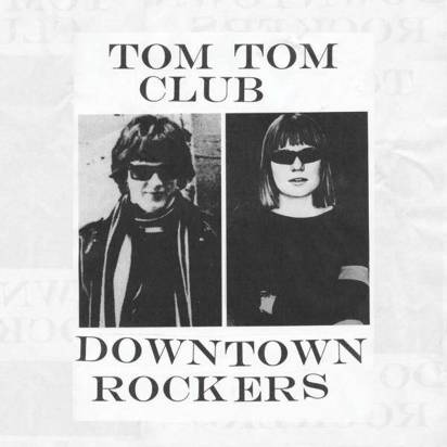 "Tom Tom Club ""Downtown Rockers"""