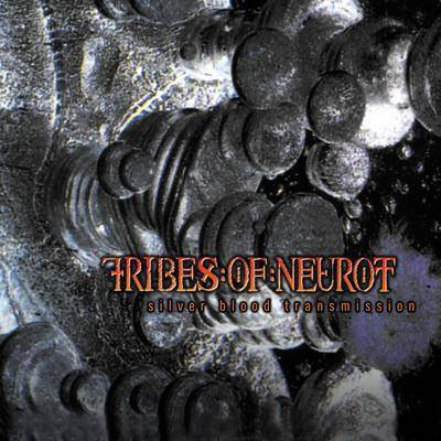 "Tribes Of Neurot ""Silver Blood Transmission"""